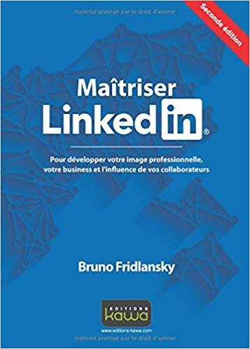 Maîtriser Linkedin de Bruno Fridlansky – Editions Kawa – 2nde édition