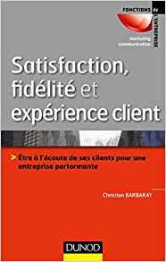 Satisfaction, fidélité et expérience client de Christian Barbaray – éditions Dunod
