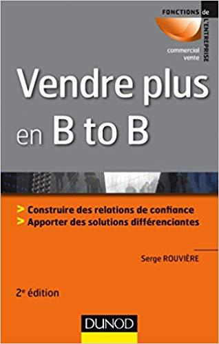 Vendre plus en B to B de Serge Rouvière – Edition DUNOD
