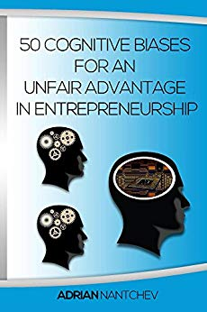 50 cognitive biases for an unfair advantage in entrepreneurship de Adrian Nantchev
