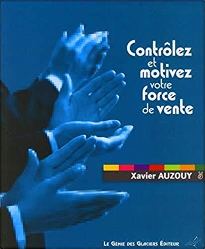 Contrôlez et motivez votre force commerciale de Xavier Auzouy – Editions Le Génie des Glaciers