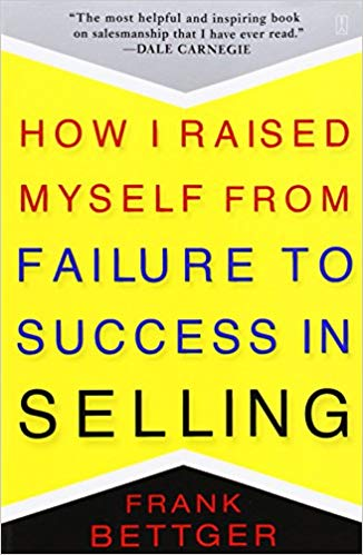 How i raised myself from failure to success in selling de Frank Bettger – Editions Fireside