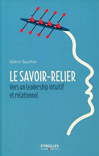 Le Savoir-Relier de Valérie Gauthier – Editions Eyrolles – La formation au leadership