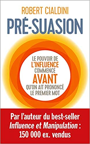 Pre-suasion de Robert Cialdini – Editions First