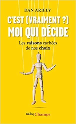 C'est (vraiment ?) moi qui décide de Dan Ariely – Editions Clés des Champs